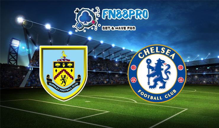 ทาย ผล บอล วัน นี้ Burnley vs Chelsea, 22:00 – 31/10/2020