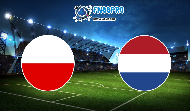 ทาย ผล บอล วัน นี้ Poland vs Netherlands, 02:45 – 19/11/2020