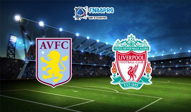 ทาย ผล บอล วัน นี้ Aston Villa vs Liverpool, 02:45 – 09/01