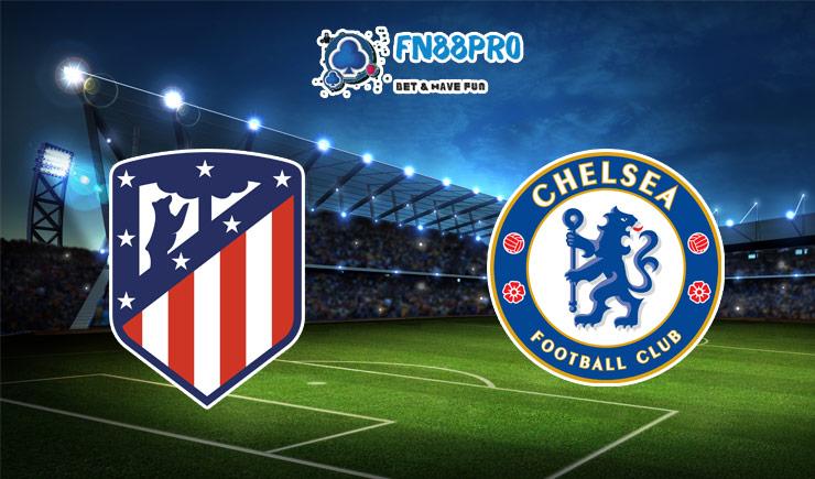 ทาย ผล บอล วัน นี้ Atletico Madrid vs Chelsea, 03:00 – 24/02